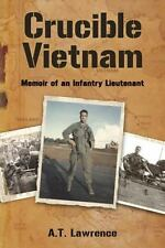 Crucible Vietnam : Memoir of an Infantry Lieutenant by A. T. Lawrence (2009, Pap