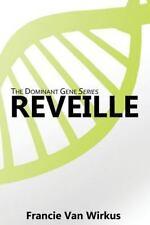 Reveille : Book One of the Dominant Gene Series by Francie Van Wirkus (2016,...