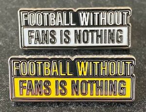 FOOTBALL WITHOUT FANS IS NOTHING SOUVENIR ENAMEL PIN BADGE SET x 2