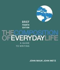 The Composition of Everyday Life, Brief Edition by John Mauk and John Metz...