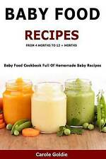 Baby Food Recipes - 4 Months 12 + Months Baby Food Cookb by Goldie Carole