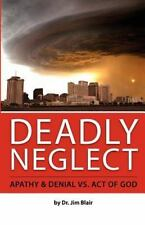 Deadly Neglect : Apathy and Denial vs. Act of God by Jim Blair (2011, Paperback)