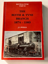 More details for the blyth & tyne branch part ii 1874 - 1989  j a wells  railway northumberland