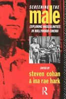 Screening the Male : Exploring Masculinities in Hollywood Cinema, Paperback b...