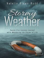 Stormy Weather : Twenty-Five Lessons Learned While Weathering the Storms of...