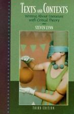 Texts and Contexts : Writing about Literature with Critical Theory by Steven...