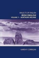 Irish English: Northern Ireland v. 1 (Dialects of English), Karen P. Corrigan, U