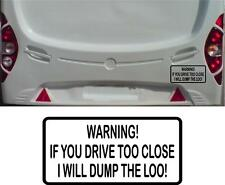 CARAVAN MOTORHOME STICKER WARNING IF YOU DRIVE TOO CLOSE I WILL DUMP THE LOO!