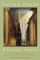 Sacred Power, Sacred Space: An Introduction to Christian Architecture and Wor...