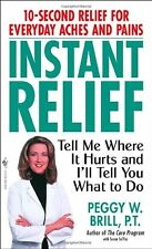Instant Relief: Tell Me Where It Hurts and Ill Tell You What to Do by Peggy Bri