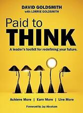 PAID TO THINK : A LEADERS TOOLKIT FOR REDEFINING YOUR FUTURE By Goldsmith David