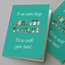 funny anniversary card - If we were dogs I'd so sniff your bum!