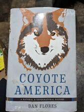 Coyote America : A Natural and Supernatural History by Dan Flores (2017,.