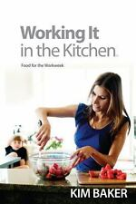 Working It in the Kitchen: Food for the Workweek, Baker, Kim, New Book