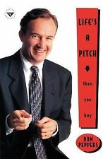 Life's a Pitch... Then You Buy by Don Peppers (2002, Paperback)
