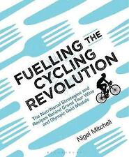 Fuelling the Cycling Revolution: The Nutritional Strategies and Recipes Behind Grand Tour Wins and Olympic Gold Medals by Nigel Mitchell (Paperback, 2017)