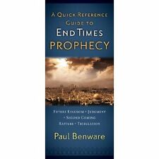 A QUICK REFERENCE GUIDE TO END TIMES PROPHECY by Paul Benware **Brand New**