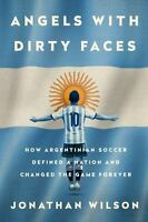 Angels with Dirty Faces: How Argentinian Soccer Defined a Nation and Changed the