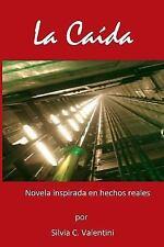 La Caida : Novela Inspirada en Hechos Reales by Silvia Valentini (2017,...