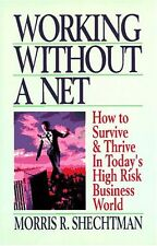 Working Without a Net: How to Survive and Thrive in Todays High Risk Business W