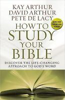 How to Study Your Bible : Discover the Life-Changing Approach to God's Word...