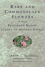 Rare and Commonplace Flowers : The Story of Elizabeth Bishop and Lota de...
