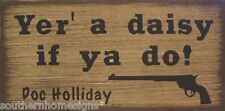 Yer A Daisy If Ya Do Western Tombstone Rustic Primitive Country Sign Home Decor