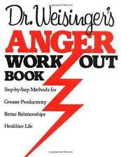 Dr. Weisingers Anger Work-Out Book: Step-by-Step Methods for Greater Productivi