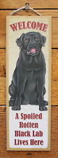 "Black Lab Welcome Sign A Spoiled Rotten Dog Lives Here Large Plaque 5""x15"" USA"
