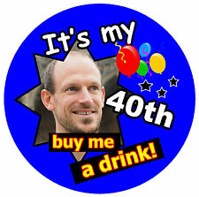40th BIRTHDAY BADGE MALE (BUY ME A DRINK!) - BIG PERSONALISED BADGE, PHOTO, AGE