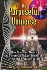 The Purposeful Universe: How Quantum Theory and Mayan Cosmology Explain Calleman