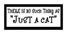 "There Is No Such Thing As ""Just A Cat"" Fun Cat Magnet for Fridge-Car Great Gift"