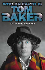 USED (GD) Who on Earth Is Tom Baker? by Tom Baker