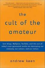 The Cult of the Amateur: How blogs, MySpace, YouTube, and the rest of today's