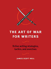 The Art of War for Writers: Fiction Writing Strategies, Tactics, and Exercises by James Scott Bell (Paperback, 2009)