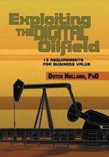 Exploiting the Digital Oilfield : 15 Requirements for Business Value by Dutch...