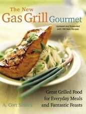 The New Gas Grill Gourmet : Great Grilled Food for Everyday Meals and...