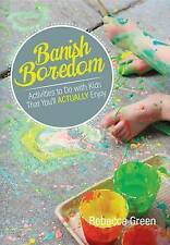Banish Boredom: Activities to Do with Kids That You'll Actually Enjoy by Green,