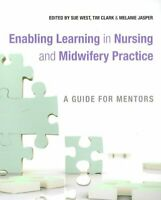 Enabling Learning in Nursing and Midwifery Practice : A Guide for Mentors, Pa...
