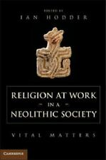 Religion at Work in a Neolithic Society : Vital Matters (2014, Paperback)