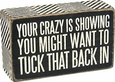 Primitives by Kathy Box Sign ~ Your Crazy Is Showing ~ Funny Humor Sign