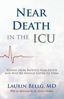 Near Death in the ICU : Stories from Patients near Death and Why We Should...