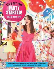 NEW Let's Get This Party Started!: DIY Celebrations for You & Your Kids to Creat