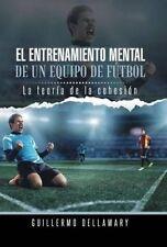 El Entrenamiento Mental de Un Equipo de Futbol: La Teoria de La Cohesion. (Spani