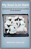 My Soul Is in Haiti : Protestantism in the Haitian Diaspora of the Bahamas