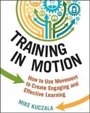 Training in Motion: How to Use Movement to Create Engaging and Effective Learnin