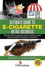 Ultimate Guide to e-Cigarette Retail Business : Step by Step Guide on How to ...