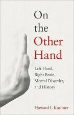 On the Other Hand: Left Hand, Right Brain, Mental Disorder, and History (Hardbac