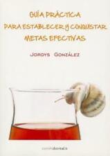 Guia Practica para Conquistar y Establecer Metas Efectivas by Jordys González...
