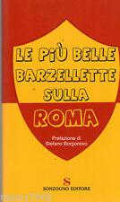 LIBRO=LE PIU' BELLE BARZELLETTE SULLA ROMA=PREFAZIONE DI STEFANO BORGONOVO